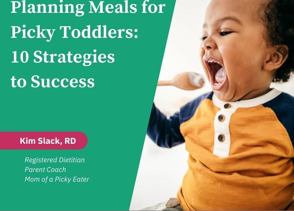 Planning Meals for Picky Toddlers: 10 Strategies to Success