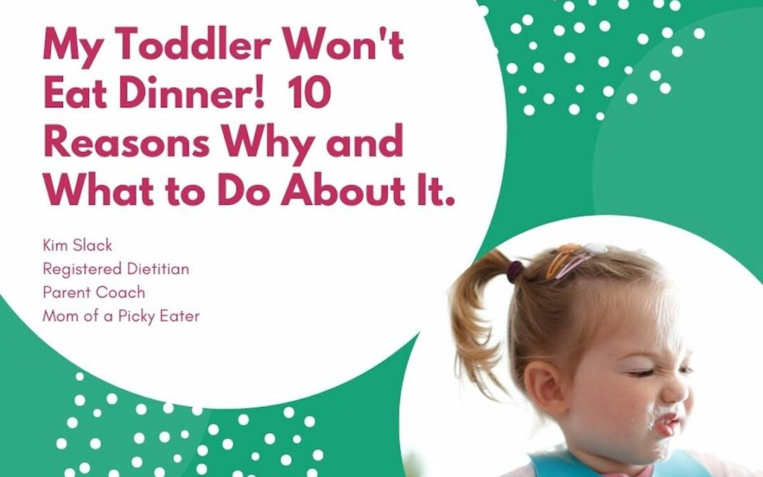 My Toddler Won't Eat Dinner! 10 Reasons Why and What to Do About It.